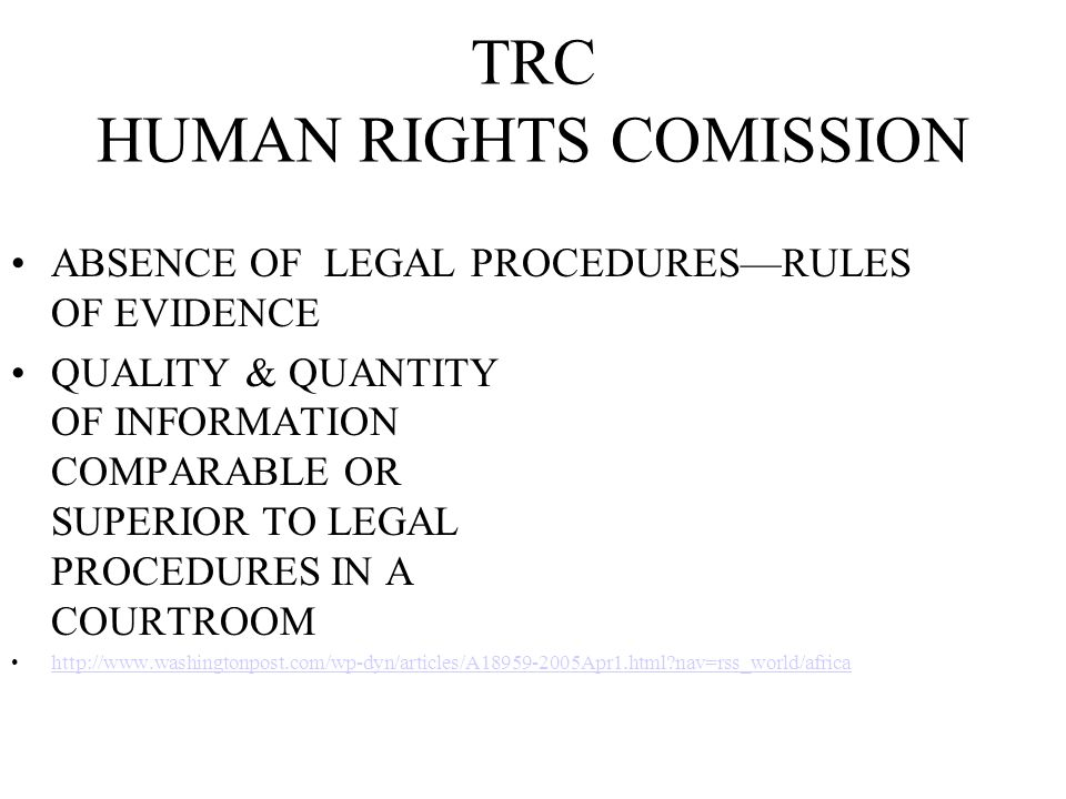TRC HUMAN RIGHTS COMISSION ABSENCE OF LEGAL PROCEDURESRULES OF EVIDENCE QUALITY & QUANTITY OF INFORMATION COMPARABLE OR SUPERIOR TO LEGAL PROCEDURES I