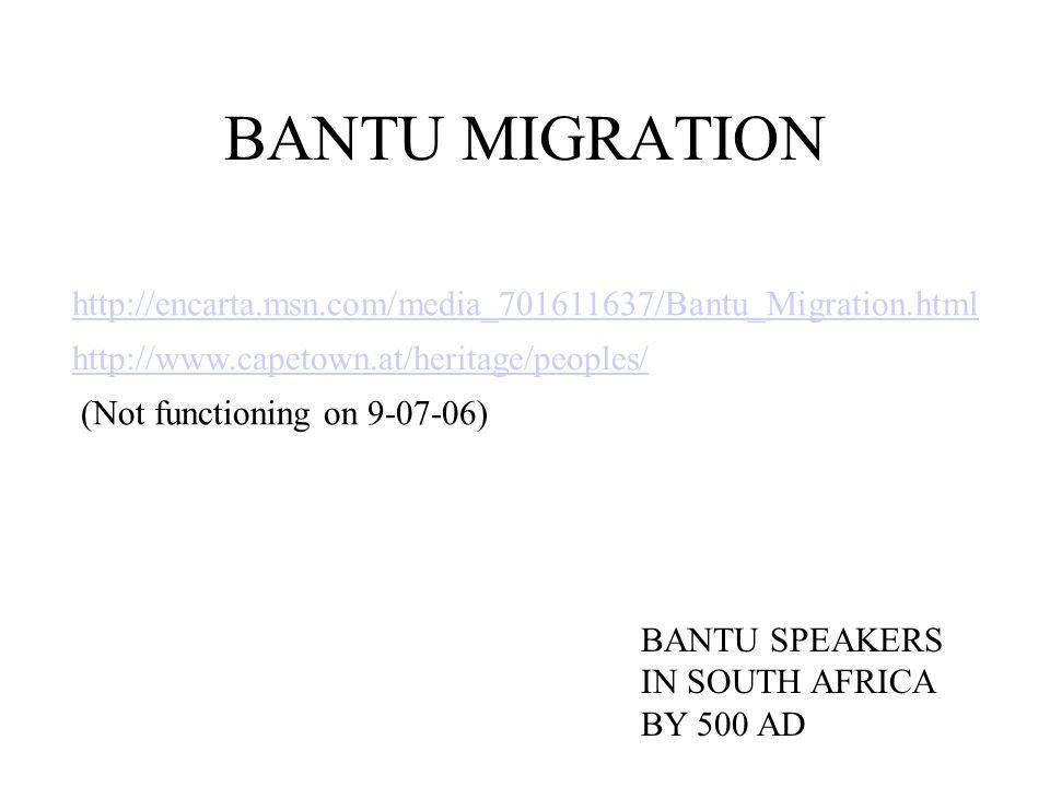 BANTU MIGRATION BANTU SPEAKERS IN SOUTH AFRICA BY 500 AD http://encarta.msn.com/media_701611637/Bantu_Migration.html http://www.capetown.at/heritage/p