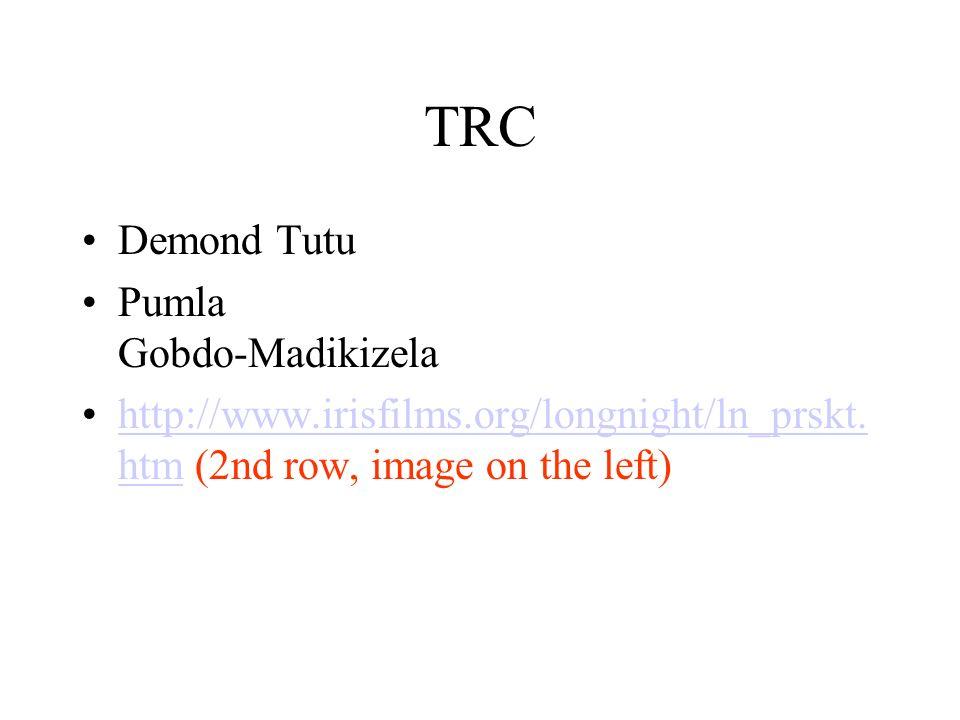 TRC Demond Tutu Pumla Gobdo-Madikizela http://www.irisfilms.org/longnight/ln_prskt. htm (2nd row, image on the left)http://www.irisfilms.org/longnight