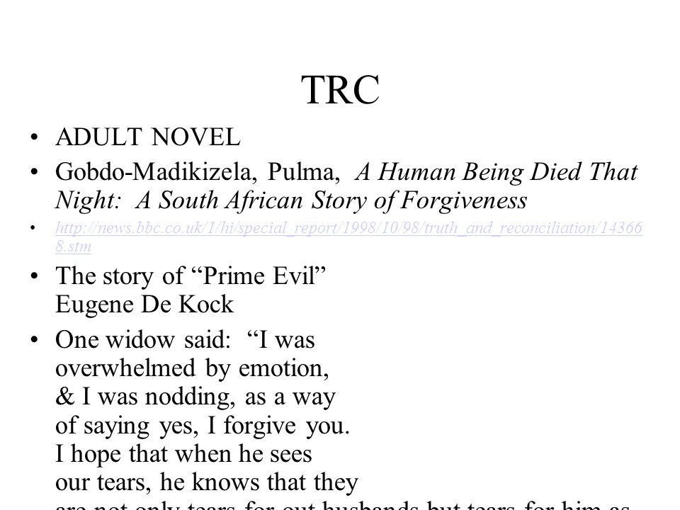 TRC ADULT NOVEL Gobdo-Madikizela, Pulma, A Human Being Died That Night: A South African Story of Forgiveness http://news.bbc.co.uk/1/hi/special_report