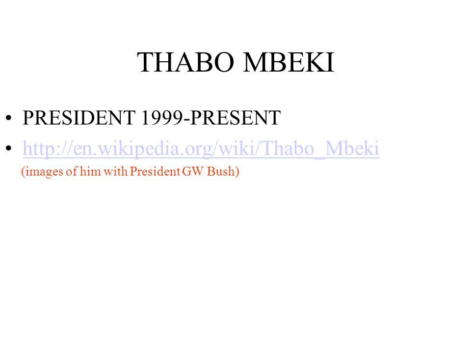THABO MBEKI PRESIDENT 1999-PRESENT http://en.wikipedia.org/wiki/Thabo_Mbeki (images of him with President GW Bush)