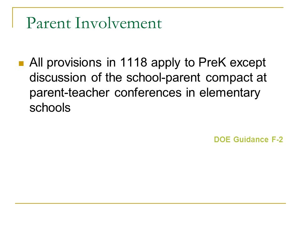 Parent Involvement All provisions in 1118 apply to PreK except discussion of the school-parent compact at parent-teacher conferences in elementary schools DOE Guidance F-2