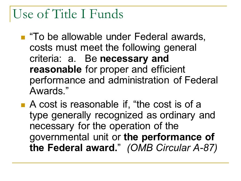 Use of Title I Funds To be allowable under Federal awards, costs must meet the following general criteria: a.