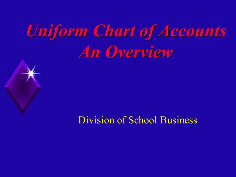 Uniform Chart of Accounts An Overview Division of School Business