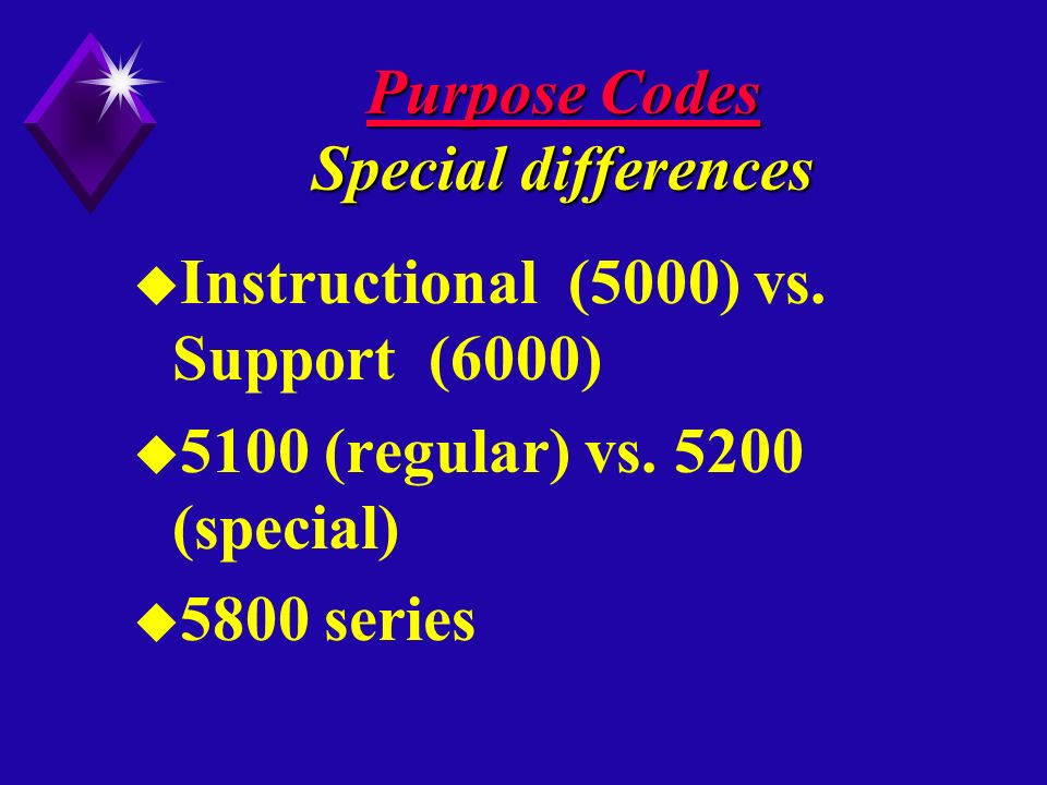 Purpose Codes Special differences u Instructional (5000) vs.