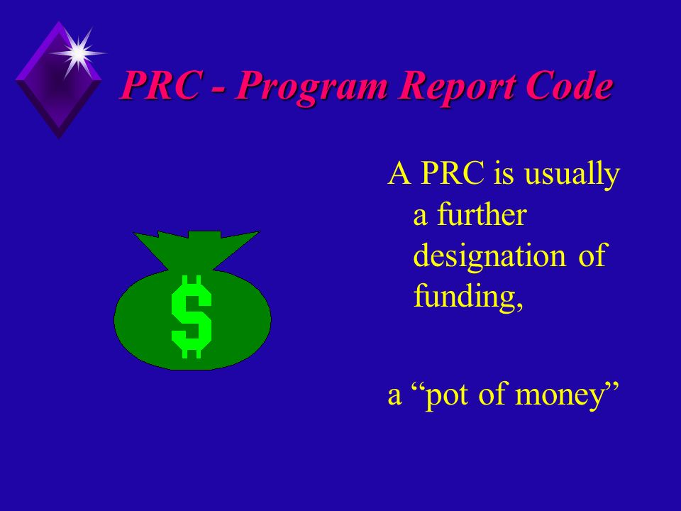 PRC - Program Report Code A PRC is usually a further designation of funding, a pot of money