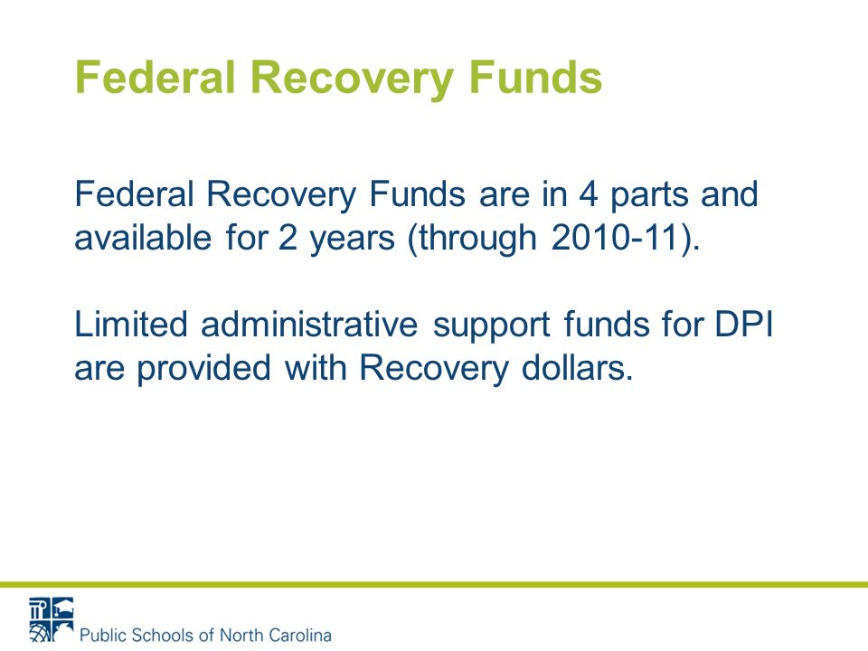 Federal Recovery Funds Federal Recovery Funds are in 4 parts and available for 2 years (through 2010-11).