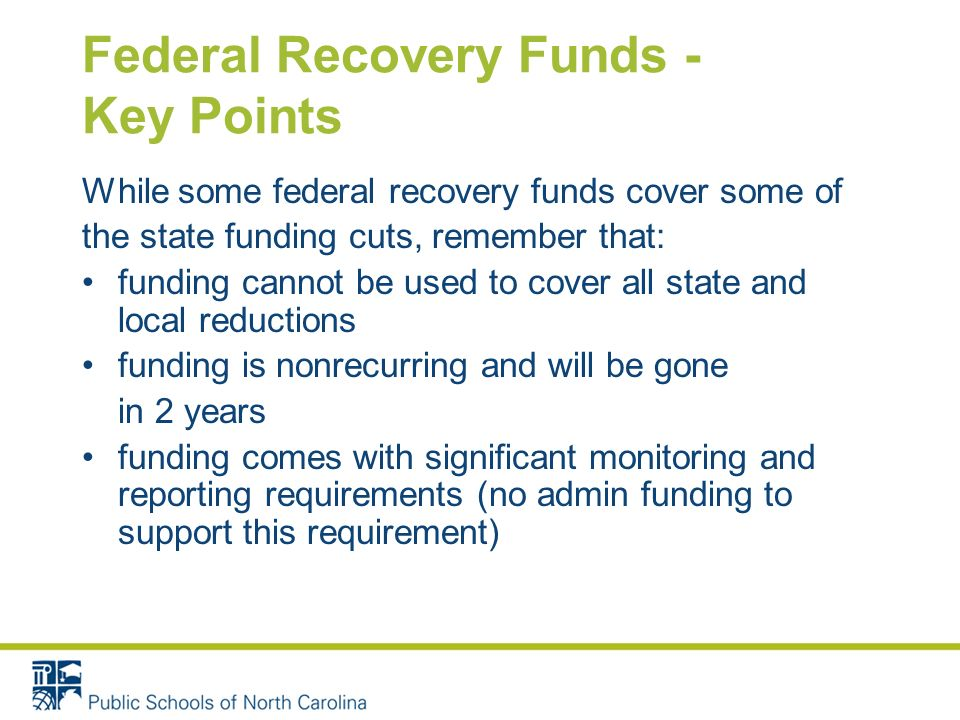 Federal Recovery Funds - Key Points While some federal recovery funds cover some of the state funding cuts, remember that: funding cannot be used to c