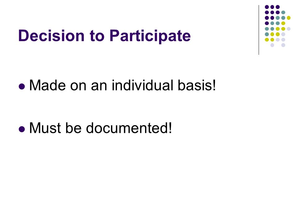 Decision to Participate Made on an individual basis! Must be documented!