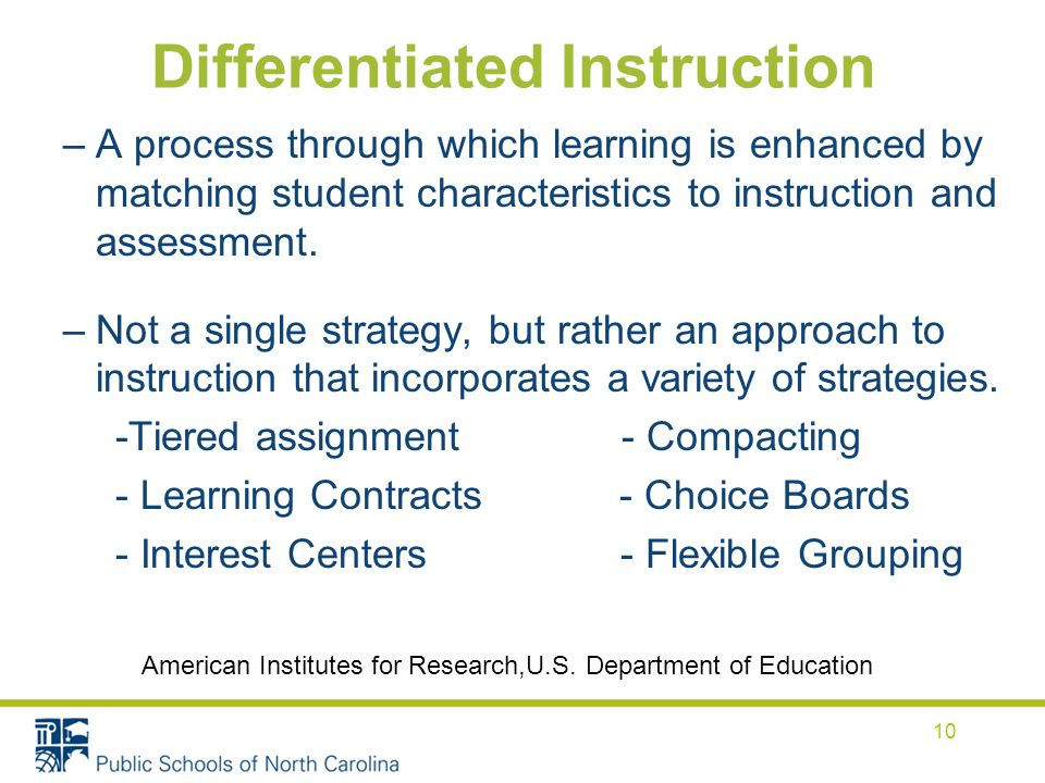 Differentiated Instruction –A process through which learning is enhanced by matching student characteristics to instruction and assessment. –Not a sin