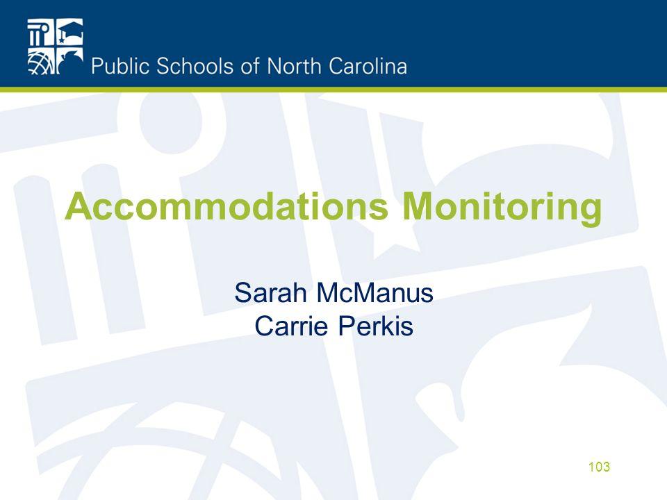 Accommodations Monitoring Sarah McManus Carrie Perkis 103