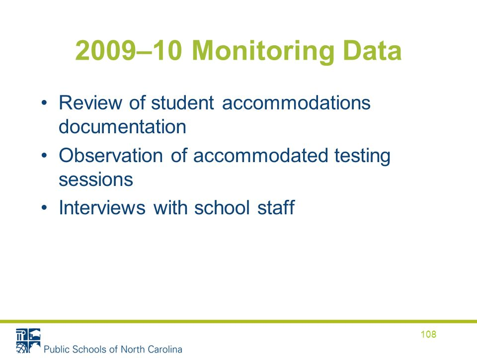 2009–10 Monitoring Data Review of student accommodations documentation Observation of accommodated testing sessions Interviews with school staff 108