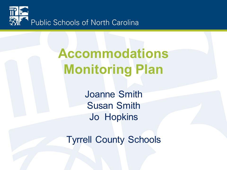Accommodations Monitoring Plan Joanne Smith Susan Smith Jo Hopkins Tyrrell County Schools