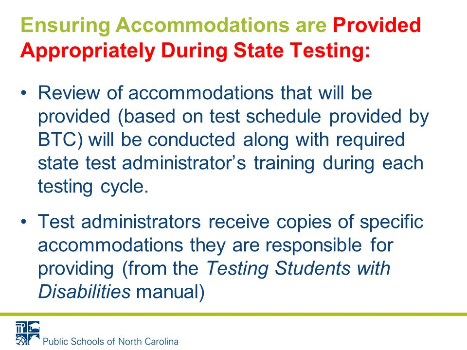 Ensuring Accommodations are Provided Appropriately During State Testing: Review of accommodations that will be provided (based on test schedule provided by BTC) will be conducted along with required state test administrators training during each testing cycle.