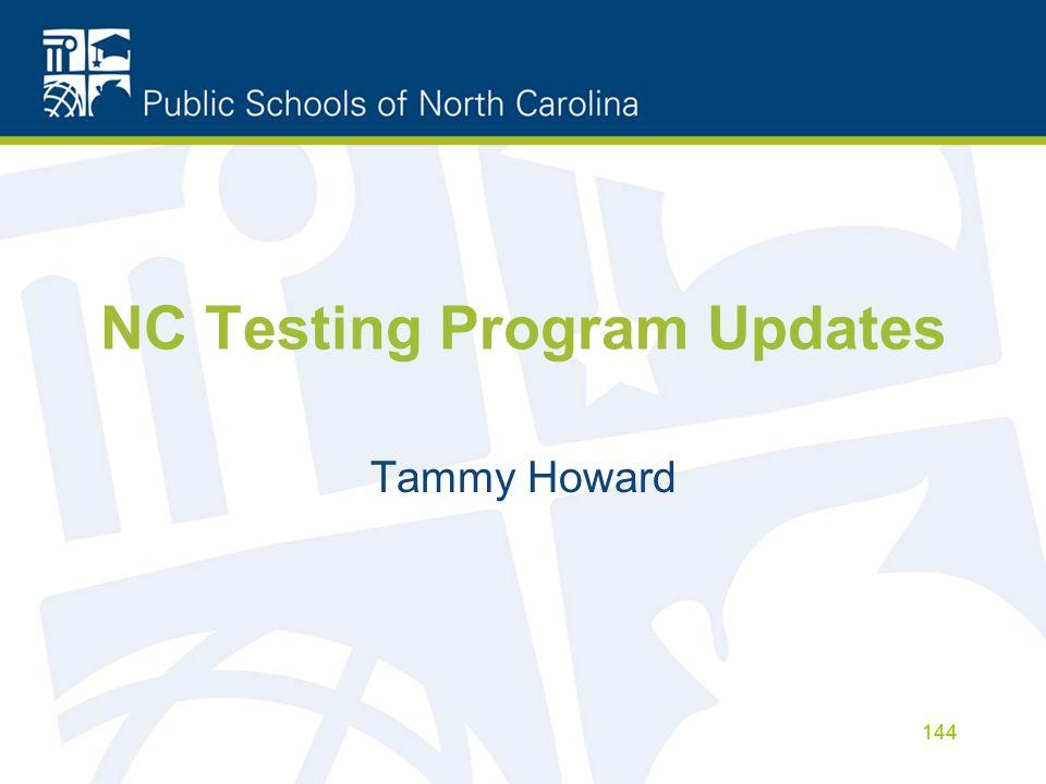 NC Testing Program Updates Tammy Howard 144