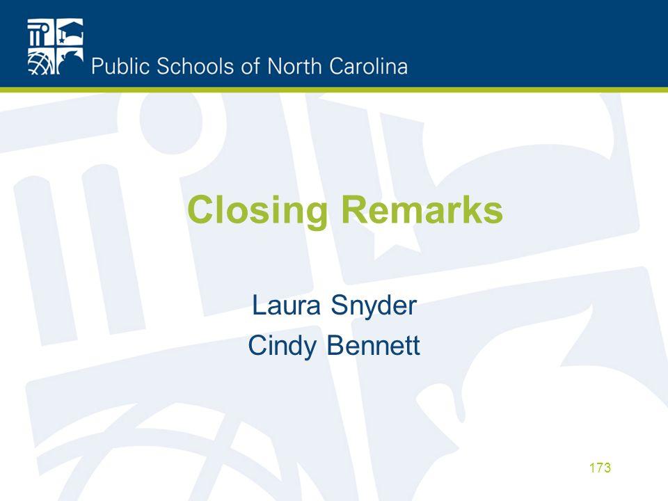 Closing Remarks Laura Snyder Cindy Bennett 173