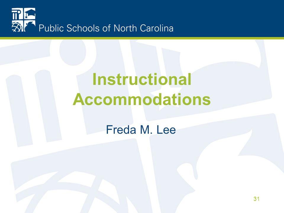 Instructional Accommodations Freda M. Lee 31