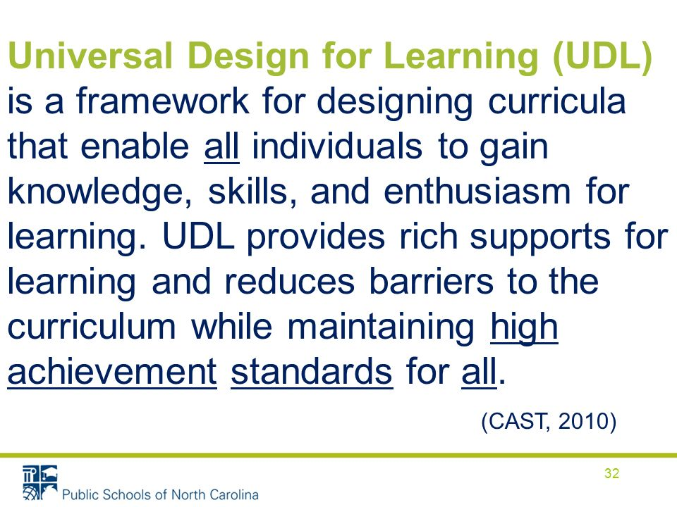 32 Universal Design for Learning (UDL) is a framework for designing curricula that enable all individuals to gain knowledge, skills, and enthusiasm fo