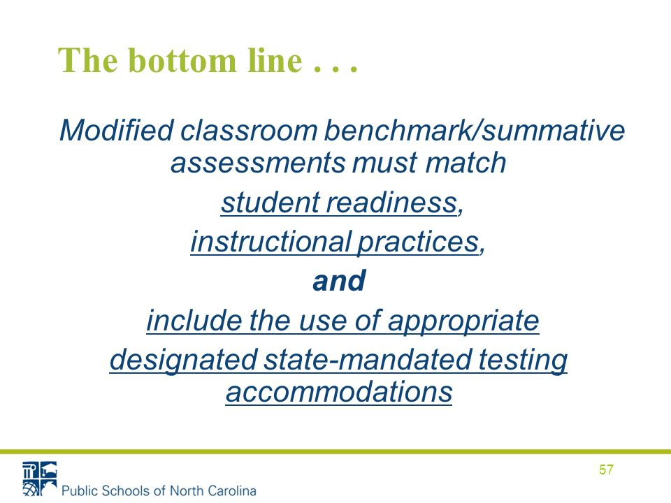 The bottom line... Modified classroom benchmark/summative assessments must match student readiness, instructional practices, and include the use of ap