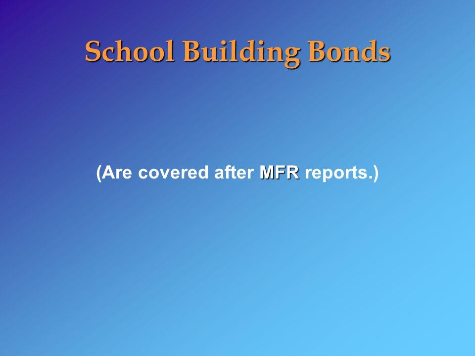 School Building Bonds MFR (Are covered after MFR reports.)
