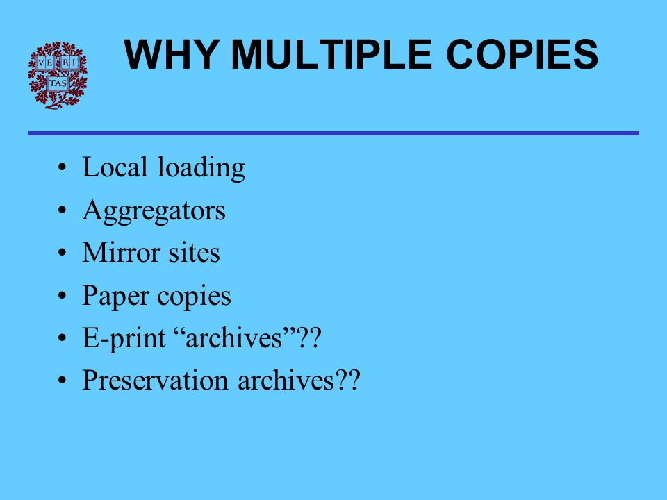 WHY MULTIPLE COPIES Local loading Aggregators Mirror sites Paper copies E-print archives .