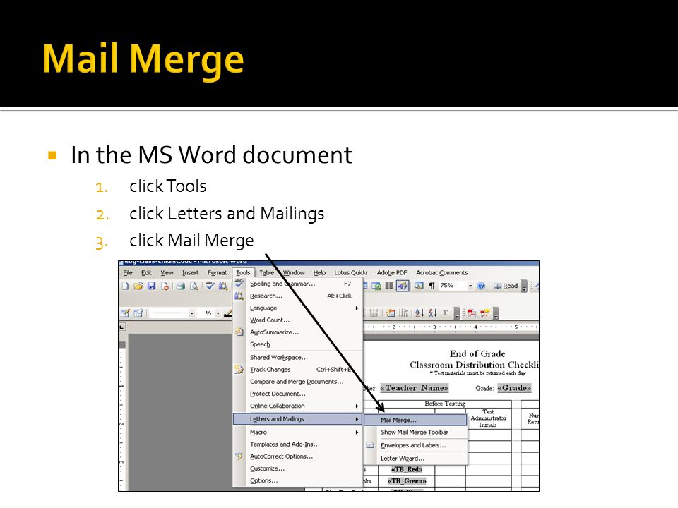 In the MS Word document 1.click Tools 2.click Letters and Mailings 3.click Mail Merge