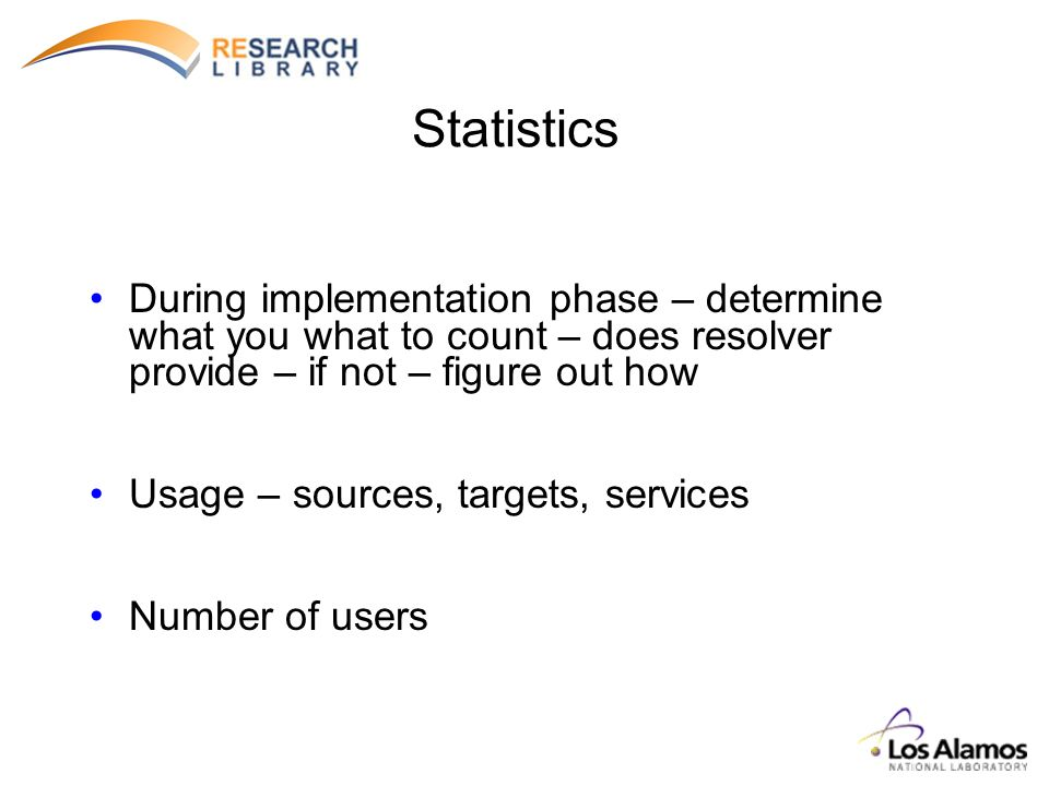 Statistics During implementation phase – determine what you what to count – does resolver provide – if not – figure out how Usage – sources, targets, services Number of users