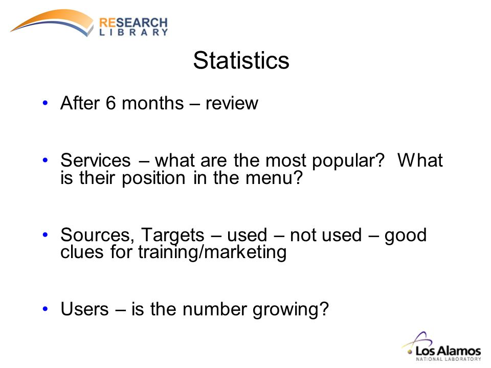 Statistics After 6 months – review Services – what are the most popular? What is their position in the menu? Sources, Targets – used – not used – good