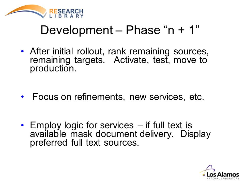 Development – Phase n + 1 After initial rollout, rank remaining sources, remaining targets. Activate, test, move to production. Focus on refinements,