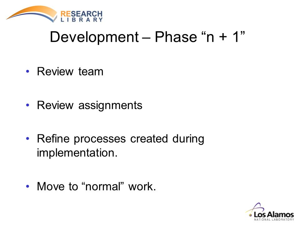 Development – Phase n + 1 Review team Review assignments Refine processes created during implementation.
