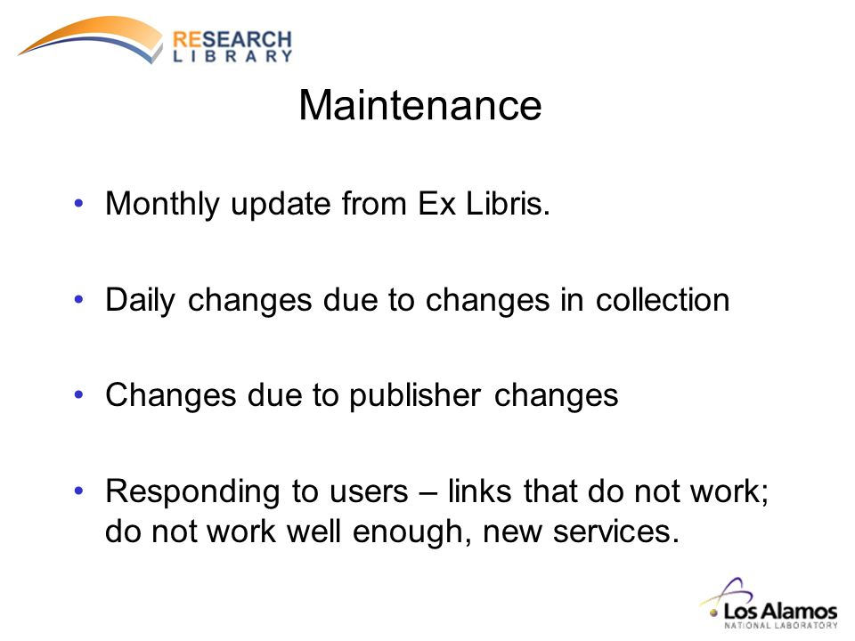 Maintenance Monthly update from Ex Libris. Daily changes due to changes in collection Changes due to publisher changes Responding to users – links tha