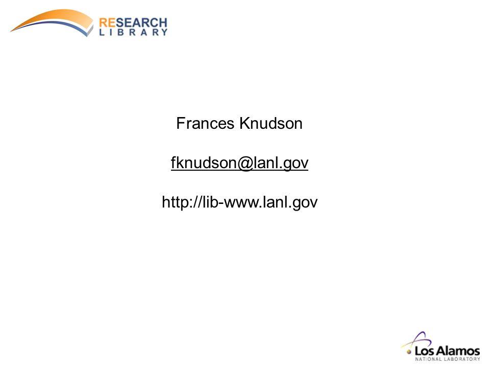 Frances Knudson fknudson@lanl.gov http://lib-www.lanl.gov