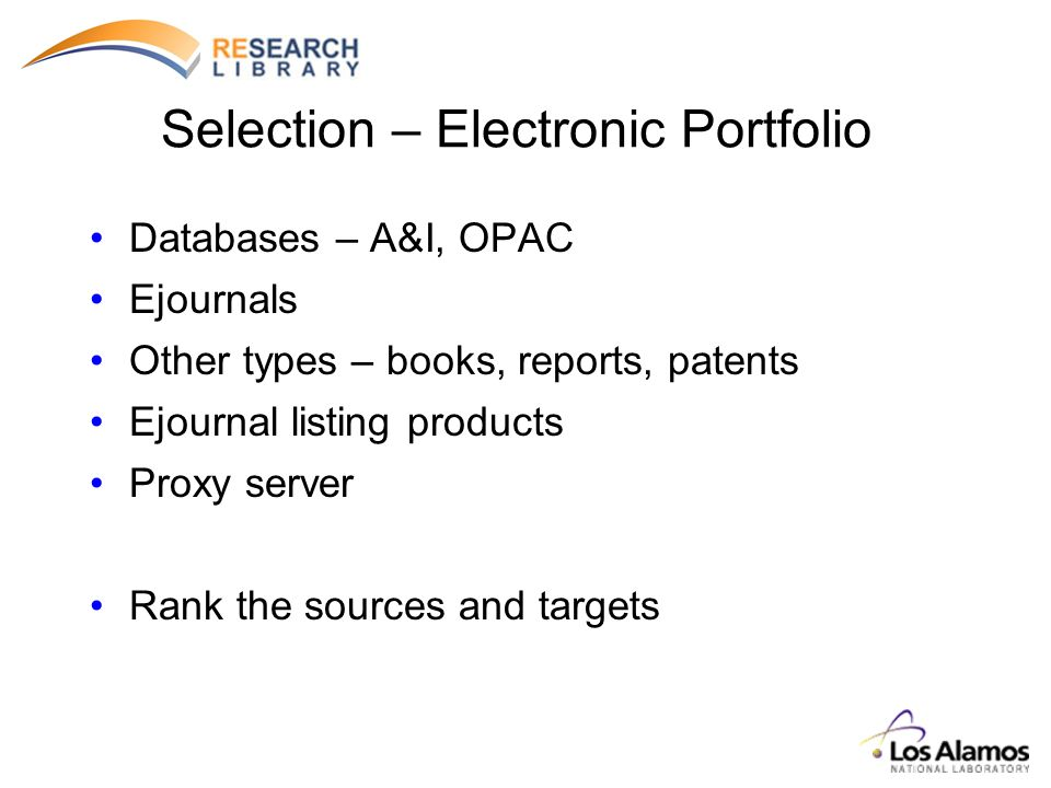 Selection – Electronic Portfolio Databases – A&I, OPAC Ejournals Other types – books, reports, patents Ejournal listing products Proxy server Rank the sources and targets