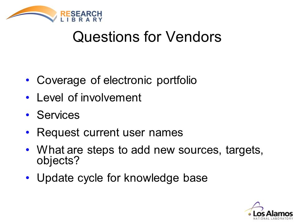 Questions for Vendors Coverage of electronic portfolio Level of involvement Services Request current user names What are steps to add new sources, targets, objects.
