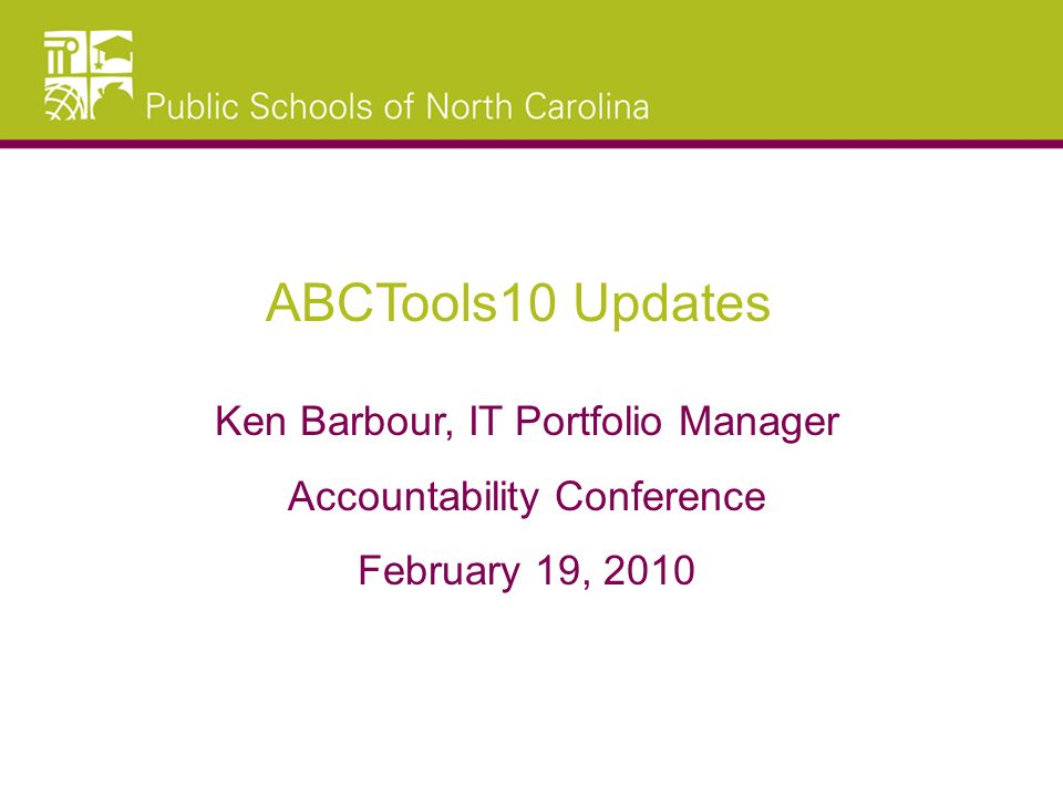 ABCTools10 Updates Ken Barbour, IT Portfolio Manager Accountability Conference February 19, 2010