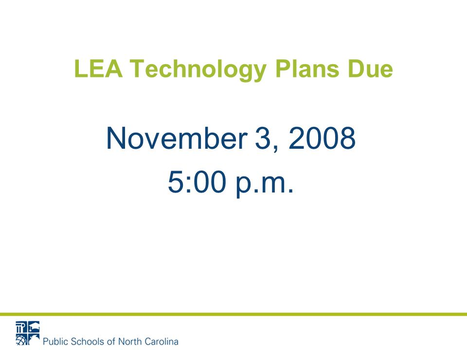 LEA Technology Plans Due November 3, 2008 5:00 p.m.