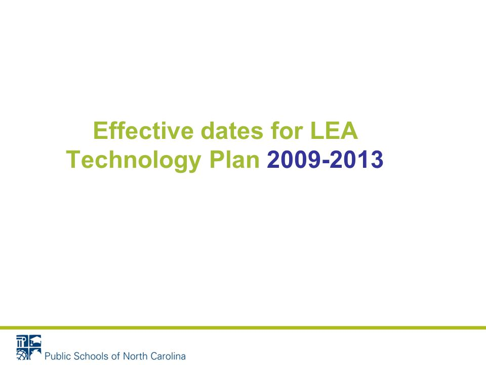 Effective dates for LEA Technology Plan 2009-2013