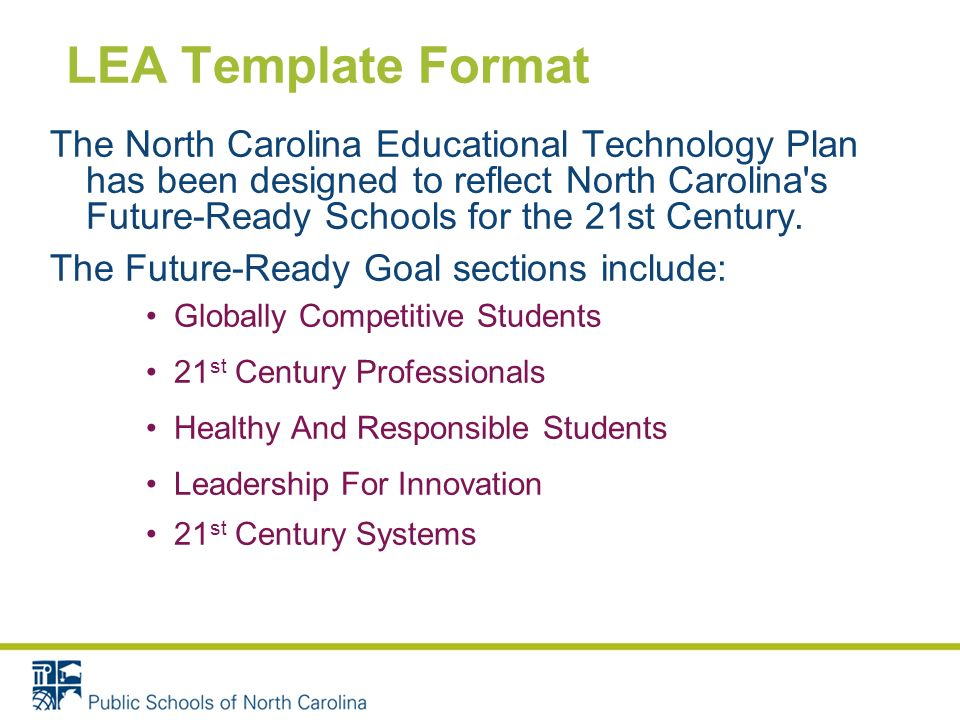 LEA Template Format The North Carolina Educational Technology Plan has been designed to reflect North Carolina s Future-Ready Schools for the 21st Century.