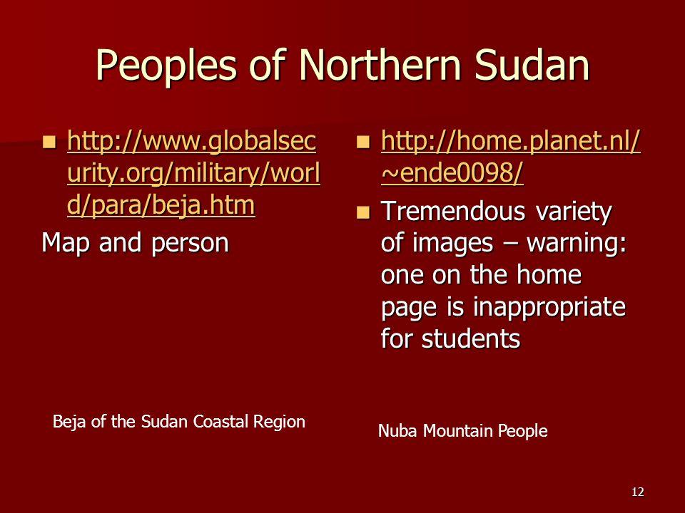 12 Peoples of Northern Sudan Beja of the Sudan Coastal Region Nuba Mountain People http://www.globalsec urity.org/military/worl d/para/beja.htm http:/