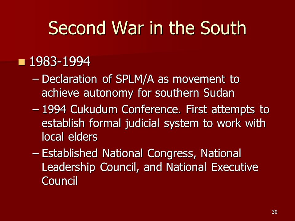 30 Second War in the South 1983-1994 1983-1994 –Declaration of SPLM/A as movement to achieve autonomy for southern Sudan –1994 Cukudum Conference. Fir