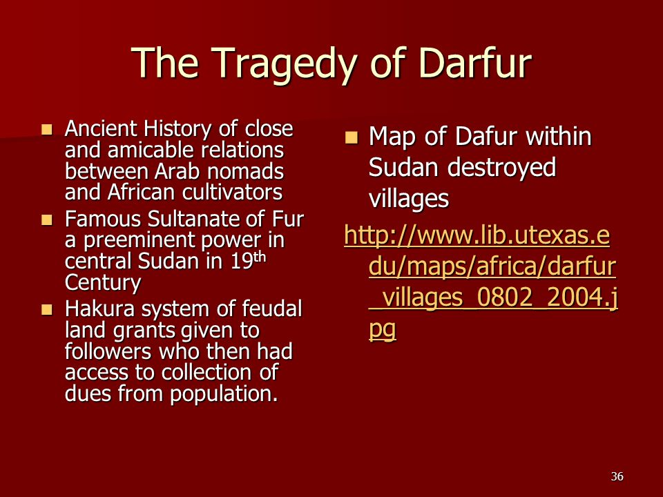 36 The Tragedy of Darfur Ancient History of close and amicable relations between Arab nomads and African cultivators Ancient History of close and amic