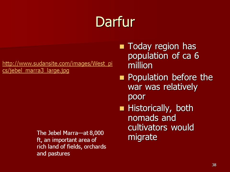 38 Darfur Today region has population of ca 6 million Today region has population of ca 6 million Population before the war was relatively poor Popula