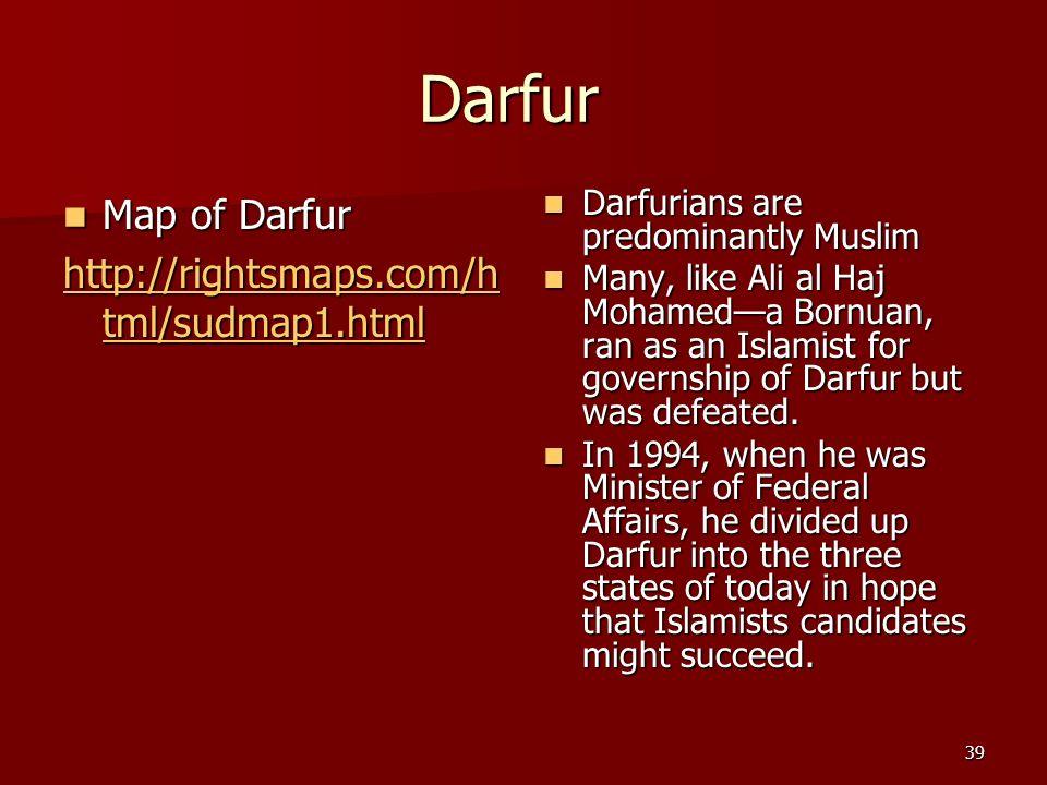 39 Darfur Darfurians are predominantly Muslim Darfurians are predominantly Muslim Many, like Ali al Haj Mohameda Bornuan, ran as an Islamist for gover