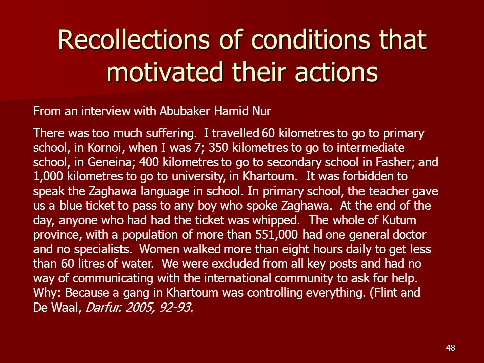 48 Recollections of conditions that motivated their actions From an interview with Abubaker Hamid Nur There was too much suffering. I travelled 60 kil