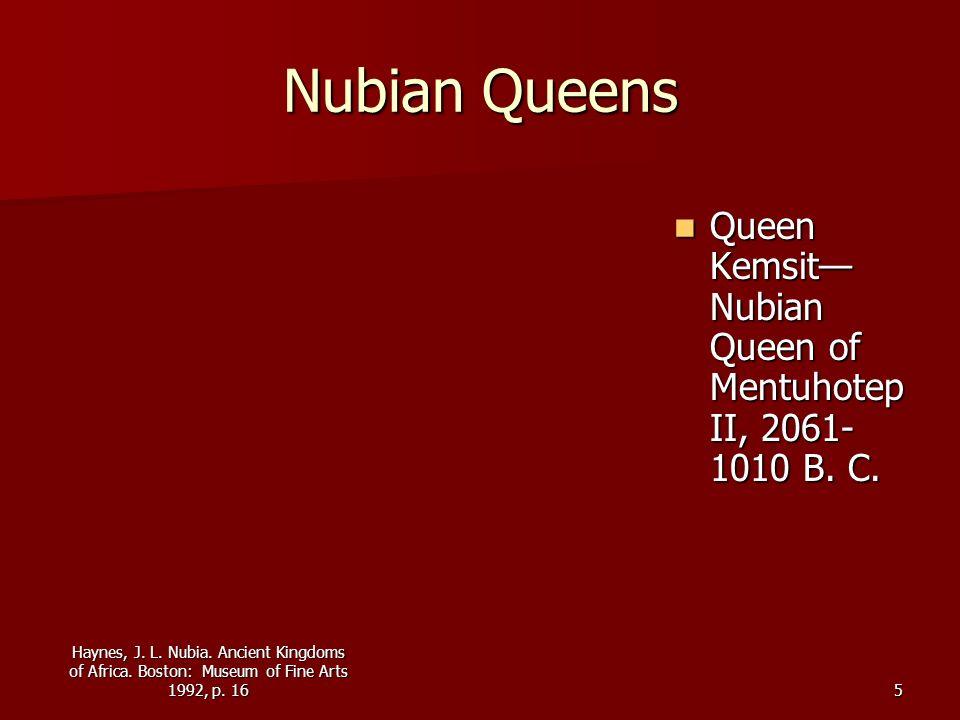 Haynes, J. L. Nubia. Ancient Kingdoms of Africa. Boston: Museum of Fine Arts 1992, p. 165 Nubian Queens Queen Kemsit Nubian Queen of Mentuhotep II, 20