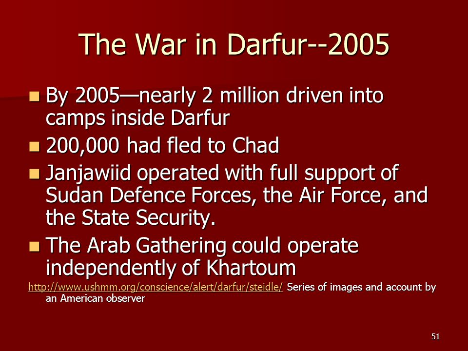 51 The War in Darfur--2005 By 2005nearly 2 million driven into camps inside Darfur By 2005nearly 2 million driven into camps inside Darfur 200,000 had