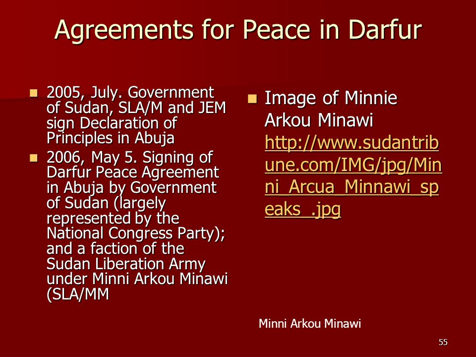 55 Agreements for Peace in Darfur 2005, July. Government of Sudan, SLA/M and JEM sign Declaration of Principles in Abuja 2005, July. Government of Sud