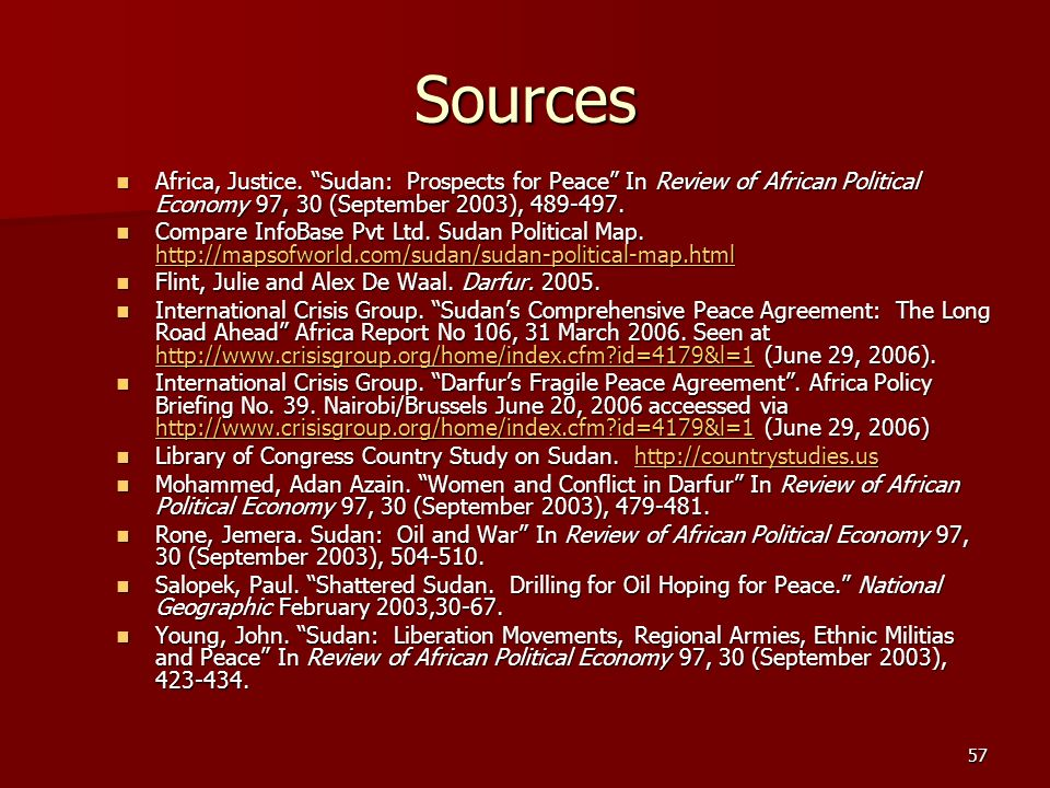 57 Sources Africa, Justice. Sudan: Prospects for Peace In Review of African Political Economy 97, 30 (September 2003), 489-497. Africa, Justice. Sudan