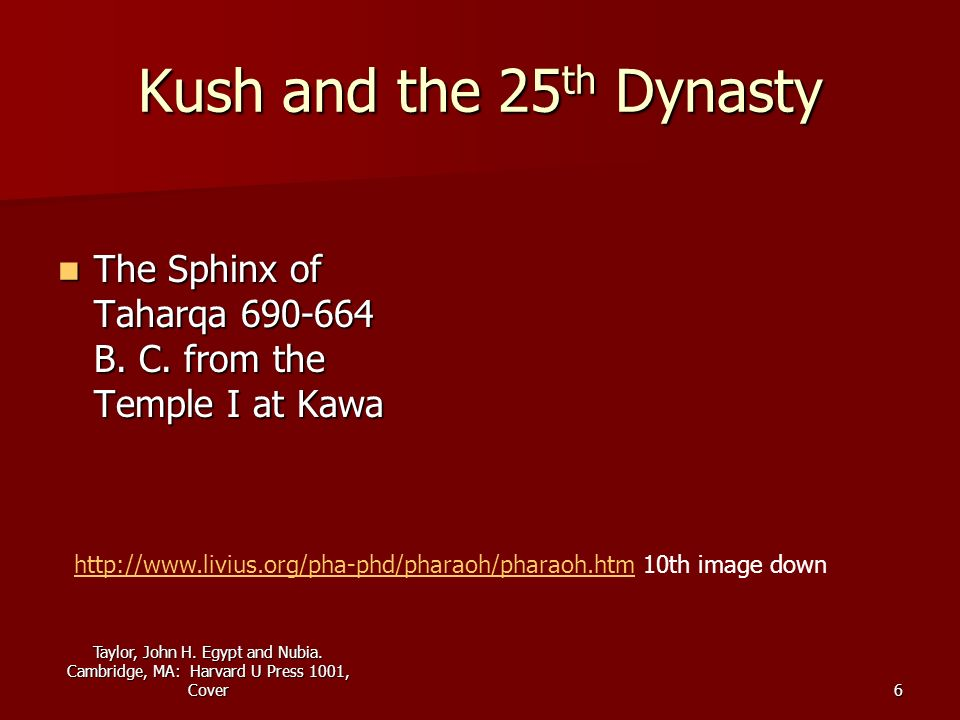 Taylor, John H. Egypt and Nubia. Cambridge, MA: Harvard U Press 1001, Cover6 Kush and the 25 th Dynasty The Sphinx of Taharqa 690-664 B. C. from the T