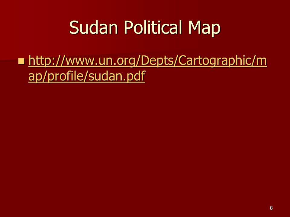8 Sudan Political Map http://www.un.org/Depts/Cartographic/m ap/profile/sudan.pdf http://www.un.org/Depts/Cartographic/m ap/profile/sudan.pdf http://w